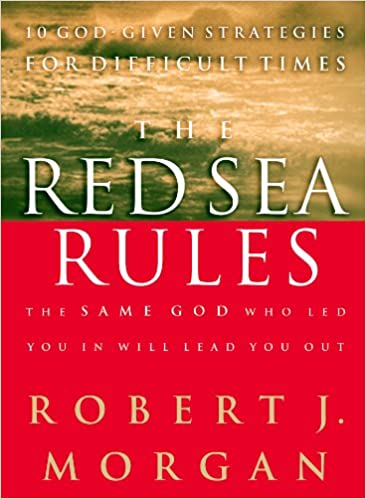 The Red Sea Rules: 10 God-Given Strategies for Difficult Times