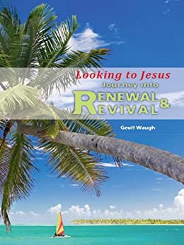 Journey into Renewal and Revival: Looking to Jesus by [Waugh, Geoff]