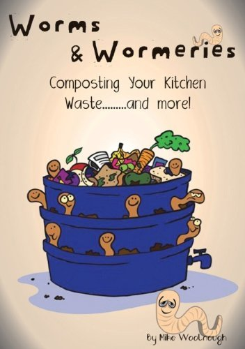 Worms and Wormeries: Composting Your Kitchen Waste....and More!