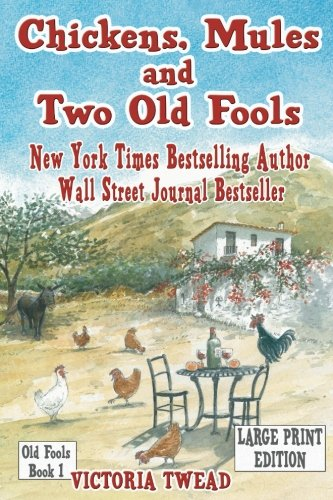 Chickens, Mules and Two Old Fools: A Slice of Andalucian Life (Old Fools Large Print) (Volume 1)