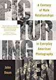 img - for Picturing Men: A Century of Male Relationships in Everyday American Photography by Ibson, John (2006) Paperback book / textbook / text book