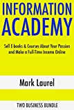 Information Academy: Sell E-books & Courses About Your Passion and Make a Full-Time Income Online