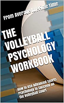 The Volleyball Psychology Workbook: How to Use Advanced Sports Psychology to Succeed on the Volleyball Court by [Uribe MASEP, Danny]