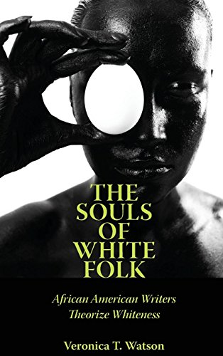 The Souls of White Folk: African American Writers Theorize Whiteness (Margaret Walker Alexander Series in African Americ