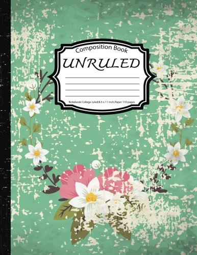 Composition Book Unruled: Notebook College ruled: Beautiful Floral: (Blank Composition Book 8.5 x 11 inch,Paper 150 pages)