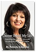 Cancer Saved My Life: Defeating the Giant to Live with Esophageal and Breast Cancer