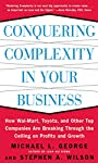 Conquering Complexity in Your Business: How Wal-Mart, Toyota, and Other Top Companies Are Breaking Through the Ceiling on Profits and Growth: How Wal-Mart, ... Through the Ceiling on Profits and Growth