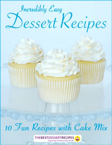 Incredibly Easy Dessert Recipes: 10 Fun Recipes with Cake Mix -