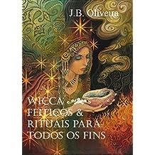 Wicca - Feitiços & Rituais para Todos os Fins
