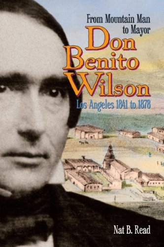 Don Benito Wilson: From Mountain Man to Mayor Los Angeles 1841 to - Ca In Shops Creek Walnut