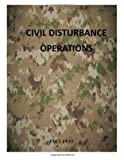Civil Disturbance Operations: FM 3-19. 15, Department of Department of the Army, 1499295979