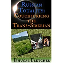 Russian Totality: Couchsurfing the Trans-Siberian