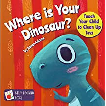 Where is Your Dinosaur: Teach your child to clean up toys [cleaning books for kids, dinosaur books for kids 3-5, short funny bedtime story, new dinosaur books]