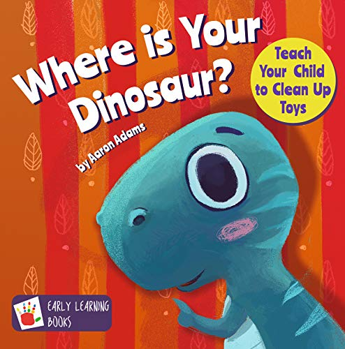 Where Is Your Dinosaur? Teach Your Child To Clean Up Toys. by Aaron Adams ebook deal