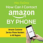 How Can I Contact Amazon by Phone: Amazon Customer Service Phone Numbers in All Regions | Alex DaSilva