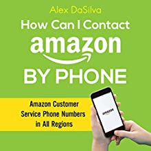 How Can I Contact Amazon by Phone: Amazon Customer Service Phone Numbers in All Regions Audiobook by Alex DaSilva Narrated by Kip Ferguson