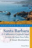 Explorer's Guide Santa Barbara & California's Central Coast: A Great Destination: Includes the Santa Ynez Valley (Explorer's Great Destinations)