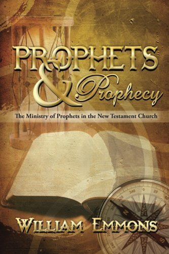Prophets & Prophecy: The Ministry of Prophets in the New Testament Church