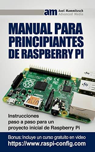 Manual para principiantes de Raspberry Pi: Instrucciones paso a paso para un proyecto inicial de Raspberry Pi por Axel Mammitzsch