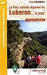 Le Parc naturel régional du Luberon... : A pied par Fédération française de la randonnée pédestre