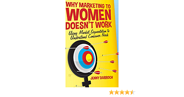 Why Marketing To Women Doesn T Work Using Market Segmentation To Understand Consumer Needs 9781137358165 Darroch J Books