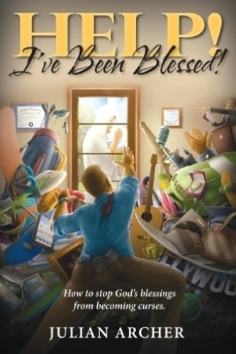HELP! I've Been Blessed!: How to Stop God's Blessings From Becoming Curses pdf epub