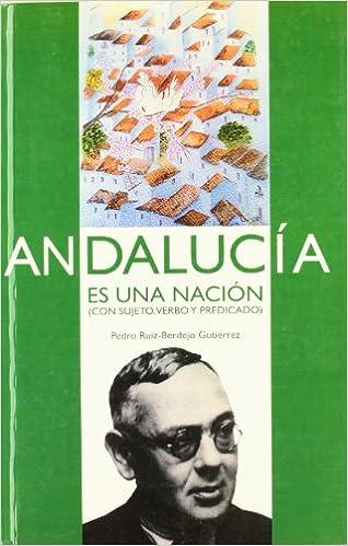 Andalucía es una nación: Con sujeto, verbo y predicado: Amazon.es: Pedro Ruiz-Berdejo Gutiérrez: Libros