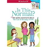 Is This Normal? (Revised): MORE Girls' Questions, Answered by the Editors of The Care & Keeping of You