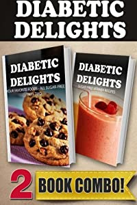 Your Favorite Foods - All Sugar-Free Part 2 and Sugar-Free Vitamix Recipes: 2 Book Combo (Diabetic Delights )