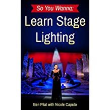 So You Wanna: Learn Stage Lighting: Light plays, concerts, dance, & more—Ditch the daily grind and explore career opportunities in stagecraft and technical theatre design.