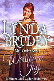 Mail Order Bride - Westward Joy: Historical Cowboy Romance Novel (Montana Mail Order Brides Book 16)