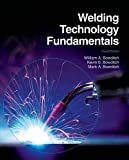 Welding Technology Fundamentals, William A. Bowditch, Kevin E. Bowditch, Mark A. Bowditch, 1605252565