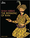 Shah 'Abbas : The Remaking of Iran, Canby, Sheila R., 0714124567