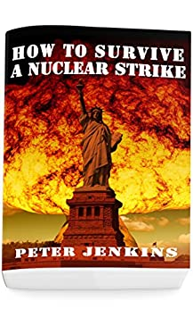 How To Survive a Nuclear Strike: (Apocalypse Survival, Nuclear Fallout) by [Jenkins, Peter ]