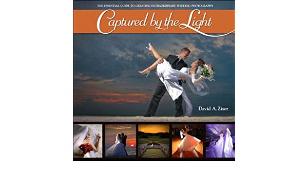Captured by the Light: The Essential Guide to Creating ...