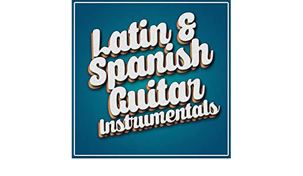 Latin & Spanish Guitar Instrumentals by Instrumental Guitar ...