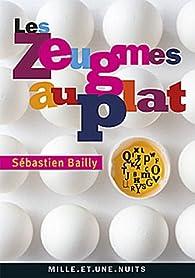 Les Zeugmes au plat par Sébastien Bailly