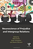 Neuroscience of Prejudice and Intergroup Relations, , 1848726414