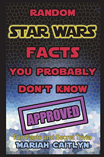 Random Star Wars Facts You Probably Don't Know: (Fun Facts and Secret Trivia)