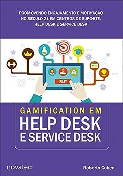 Gamification em Help Desk e Service Desk: Promovendo engajamento e motivação no século 21 em centros de suporte, Help Desk e Service Desk por [Cohen, Roberto]