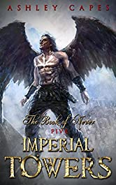Imperial Towers: (An Epic Fantasy Novel) (Book of Never 5)