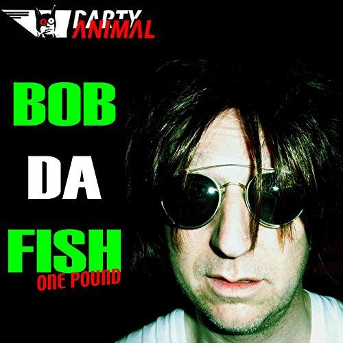Bob da fish one pound fish market dance mix by party for Bob s fish market