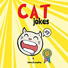 Cat Jokes: Funny and Hilarious Jokes for Kids | Livre audio Auteur(s) : Johnny B. Laughing Narrateur(s) : Wes Super