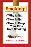 Smoking: Why to Quit How to Quit How to Keep Your Kids from Smoking, Muriel Crawford, 1484083385