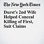 Durst's 2nd Wife Helped Conceal Killing of First, Suit Claims | Charles V. Bagli