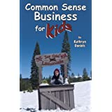 Common Sense Business for Kids Kathryn Daniels and Jane A. Williams and Ann M. Williams