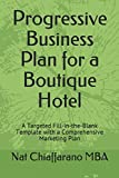 img - for Progressive Business Plan for a Boutique Hotel: A Targeted Fill-in-the-Blank Template with a Comprehensive Marketing Plan book / textbook / text book