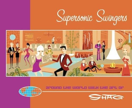 Supersonic Swingers: Around The World With The Art Of Shag
