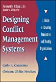 Designing Conflict Management Systems: A Guide to Creating Productive and Healthy Organizations