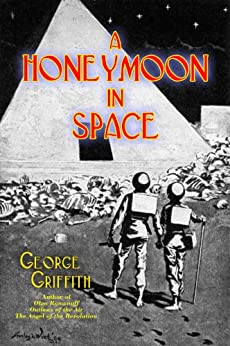 A Honeymoon in Space (Annotated) by [Griffith, George]